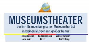Museumstheater: Berlin-Brandenburgischer Museumsherbst in kleinen Museen mit großer Kultur @ Reisemuseum Zauchwitz